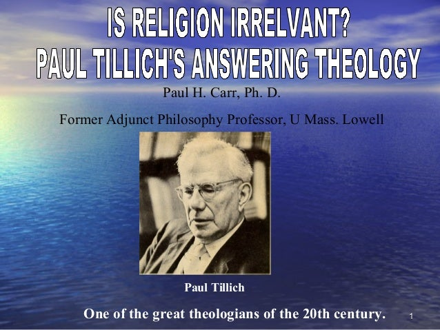 11 Paul H. Carr, Ph. D. Former Adjunct Philosophy Professor, U Mass. Lowell Paul Tillich One of the great theologians of t...