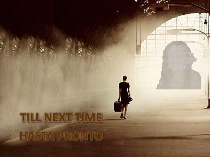 TILL NEXT TIME<br />HASTA PRONTO<br />