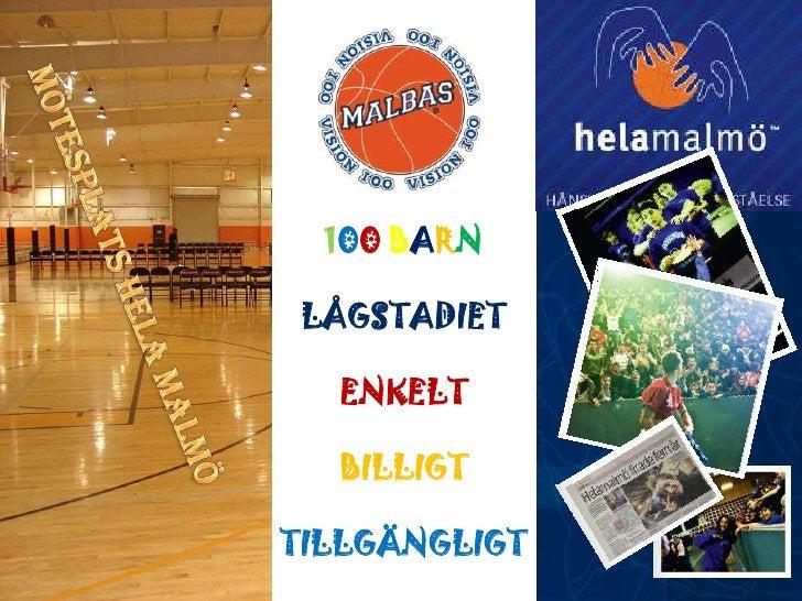 100BARN<br />Mötesplats Hela Malmö<br />LÅGSTADIET<br />ENKELT<br />BILLIGT<br />TILLGÄNGLIGT<br />