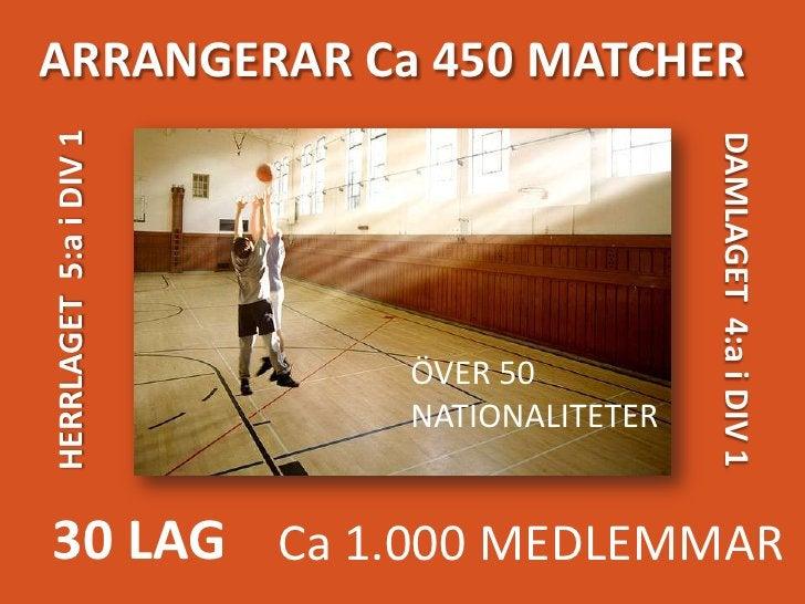 ARRANGERAR Ca 450 MATCHER<br />HERRLAGET  5:a i DIV 1<br />DAMLAGET  4:a i DIV 1<br />ÖVER 50 <br />NATIONALITETER<br />30...