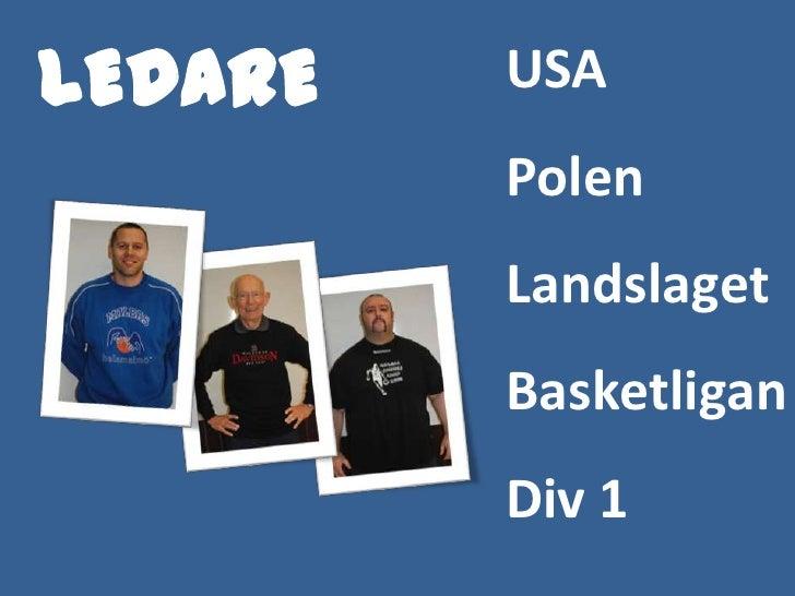 USA<br />Polen<br />Landslaget<br />Basketligan<br />Div 1<br />LEDARE<br />