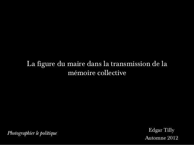 La figure du maire dans la transmission de la                       mémoire collective                                    ...