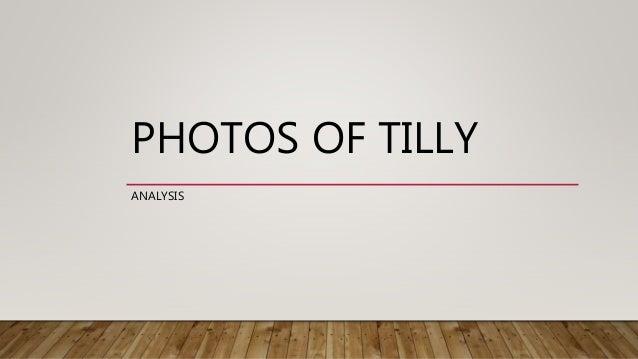 PHOTOS OF TILLY ANALYSIS