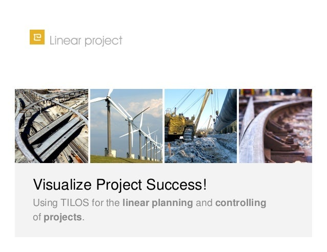 Visualize Project Success! Using TILOS for the linear planning and controlling of projects.