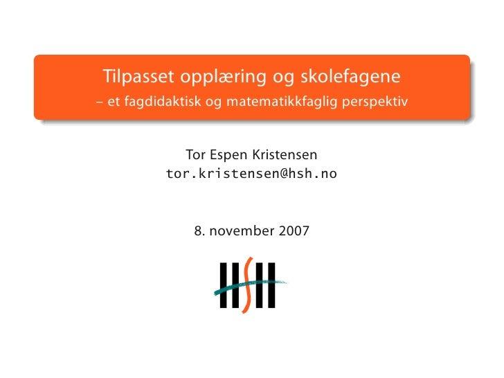 Tilpasset opplæring og skolefagene – et fagdidaktisk og matematikkfaglig perspektiv                Tor Espen Kristensen   ...