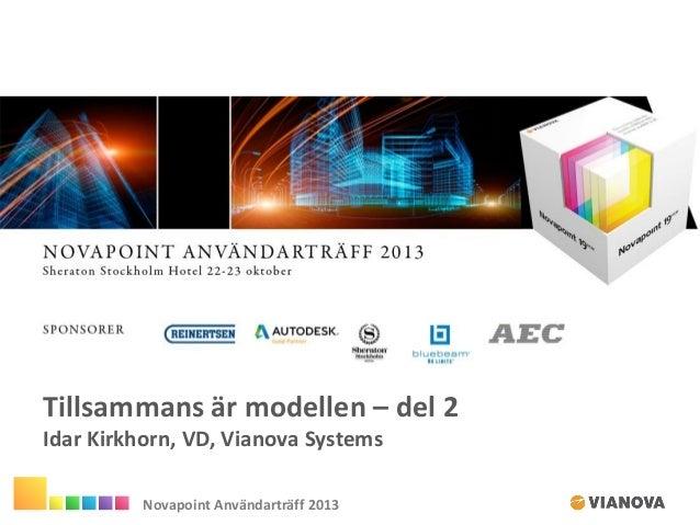 Tillsammans är modellen – del 2 Idar Kirkhorn, VD, Vianova Systems Novapoint Användarträff 2013
