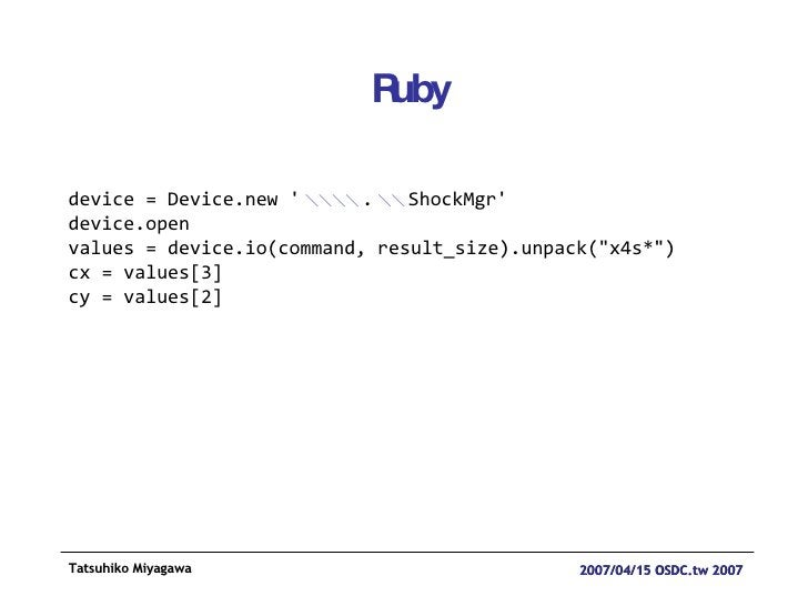 """Ruby device = Device.new ' \\\\ . \\ ShockMgr' device.open values = device.io(command, result_size).unpack(""""x4s*&quot..."""