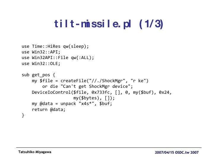 tilt-missile.pl (1/3) use Time::HiRes qw(sleep); use Win32::API; use Win32API::File qw(:ALL); use Win32::OLE; sub get_pos ...