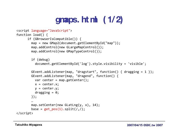 gmaps.html (1/2) <script  language=&quot;JavaScript&quot; > function load() { if (GBrowserIsCompatible()) { map = new GMap...