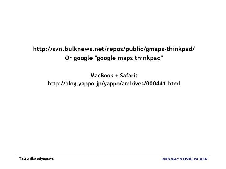 <ul><li>http://svn.bulknews.net/repos/public/gmaps-thinkpad/ </li></ul><ul><li>Or google &quot;google maps thinkpad&quot; ...