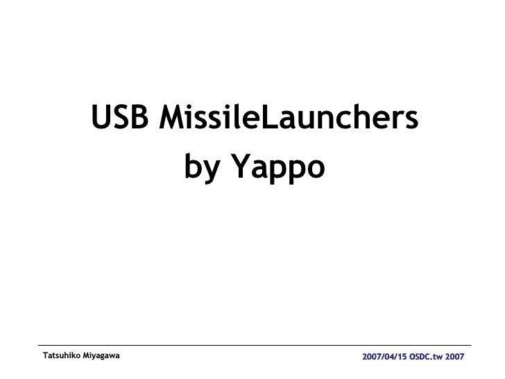 <ul><li>USB MissileLaunchers </li></ul><ul><li>by Yappo </li></ul>