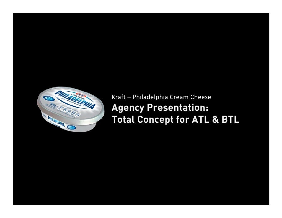Kraft– PhiladelphiaCreamCheeseAgency Presentation:Total Concept for ATL & BTL
