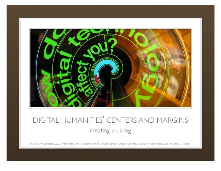 DIGITAL HUMANITIES' CENTERS AND MARGINS                                                     creating a dialogDr. Kimberly ...