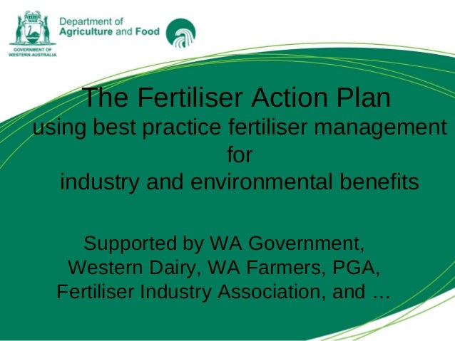 The Fertiliser Action Plan using best practice fertiliser management for industry and environmental benefits Supported by ...