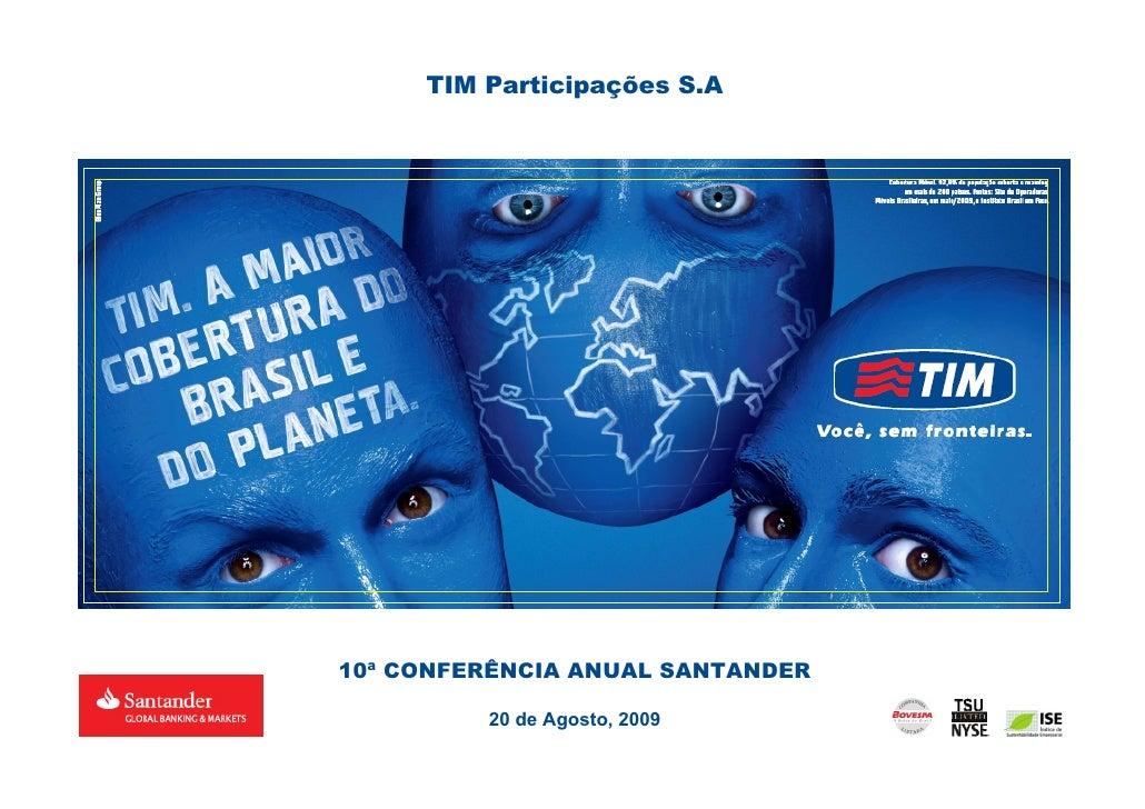 TIM Participações S.A     10ª CONFERÊNCIA ANUAL SANTANDER           20 de Agosto, 2009                                   0
