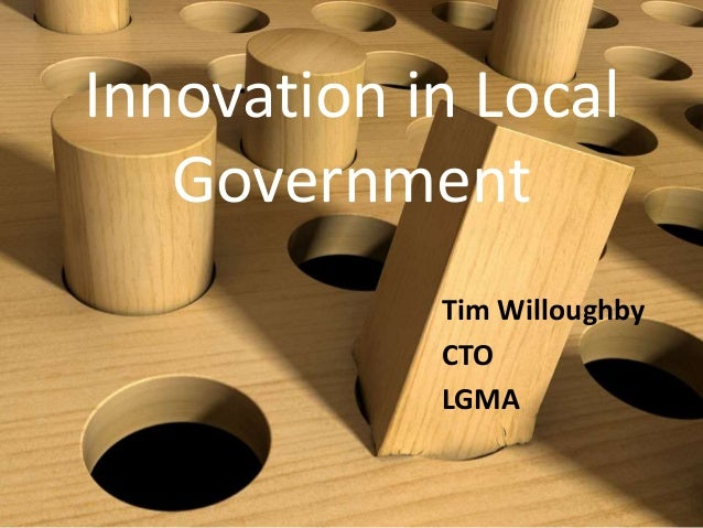 Innovation in Local Government Tim Willoughby CTO LGMA