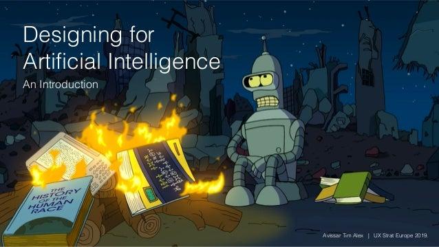 Designing for Artificial Intelligence An Introduction Avissar Tim Alex | UX Strat Europe 2019.