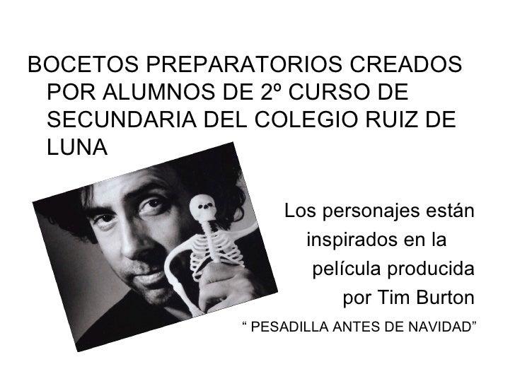 <ul><li>BOCETOS PREPARATORIOS CREADOS POR ALUMNOS DE 2º CURSO DE SECUNDARIA DEL COLEGIO RUIZ DE LUNA </li></ul><ul><li>Los...