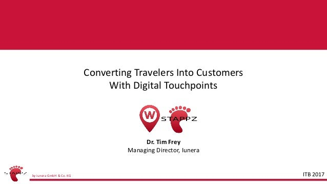 by iunera GmbH & Co. KG STAPPZConverting Travelers Into Customers With Digital Touchpoints Dr. Tim Frey Managing Director,...