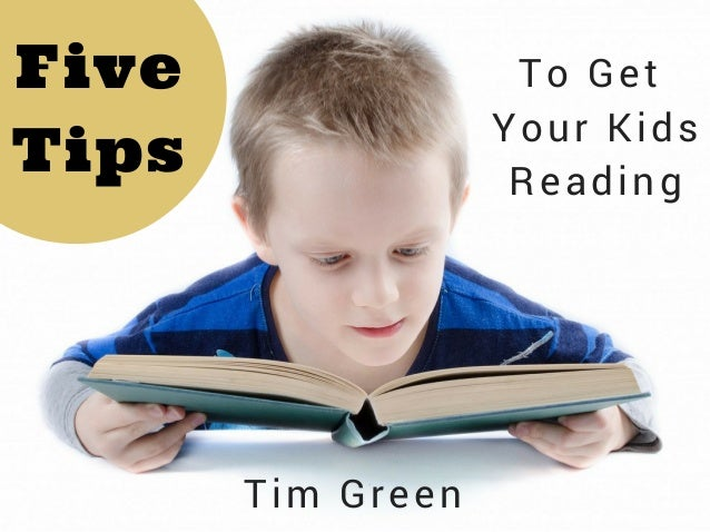Five Tips To Get Your Kids Reading Tim Green