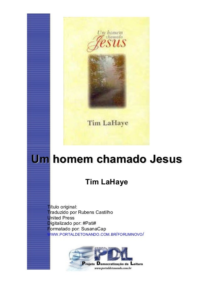 Um homem chamado JesusUm homem chamado Jesus Tim LaHaye Título original: Traduzido por Rubens Castilho United Press Digita...
