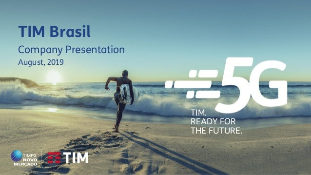TIM Brasil Company Presentation August, 2019 TIM. READY FOR THE FUTURE.