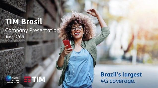 TIM Brasil Company Presentation June, 2019 Brazil's largest 4G coverage.