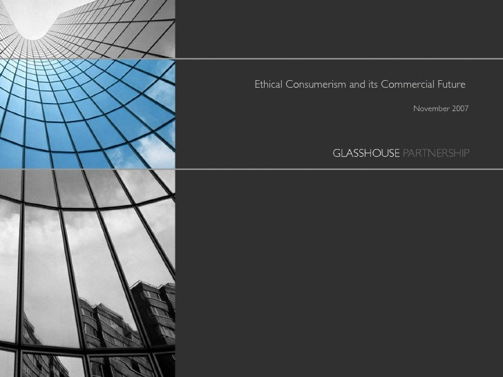 Ethical Consumerism and its Commercial Future  November 2007