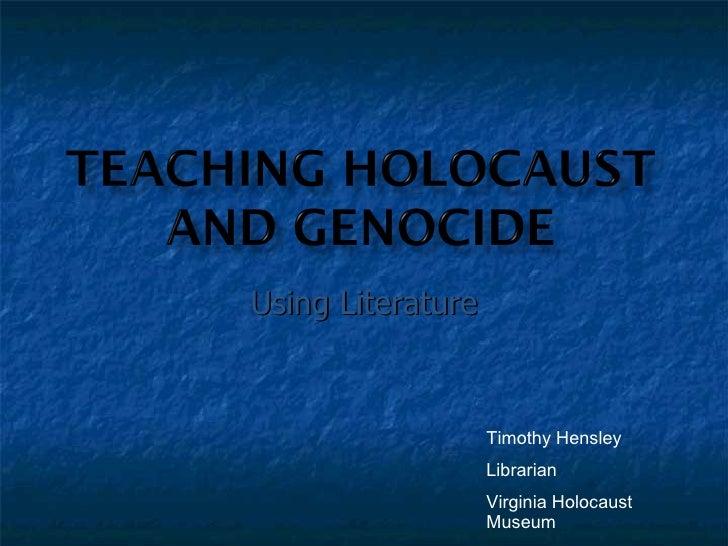 Using Literature Timothy Hensley Librarian Virginia Holocaust Museum