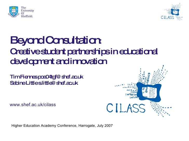 Beyond Consultation : Creative student partnerships in educational development and innovation Tim Fiennes poa04tgf@shef.ac...