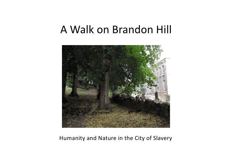 AWalkonBrandonHill     HumanityandNatureintheCityofSlavery