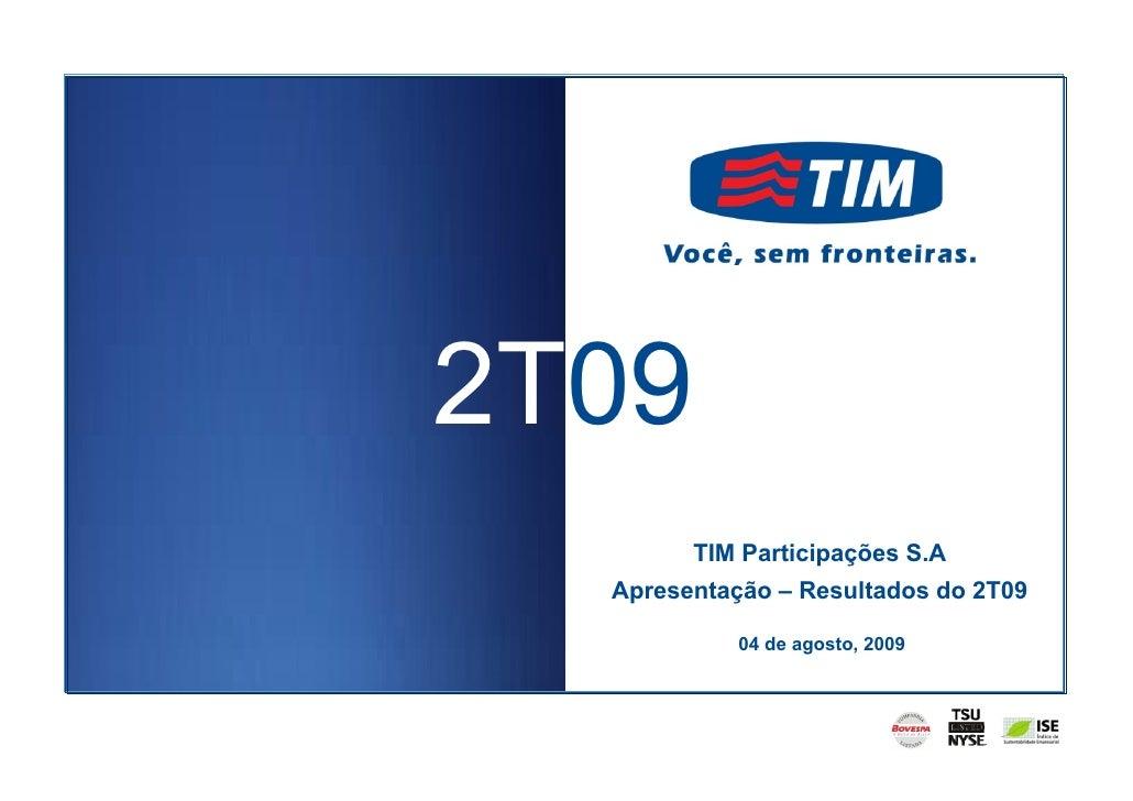 2T09         TIM Participações S.A   Apresentação – Resultados do 2T09              04 de agosto, 2009                    ...