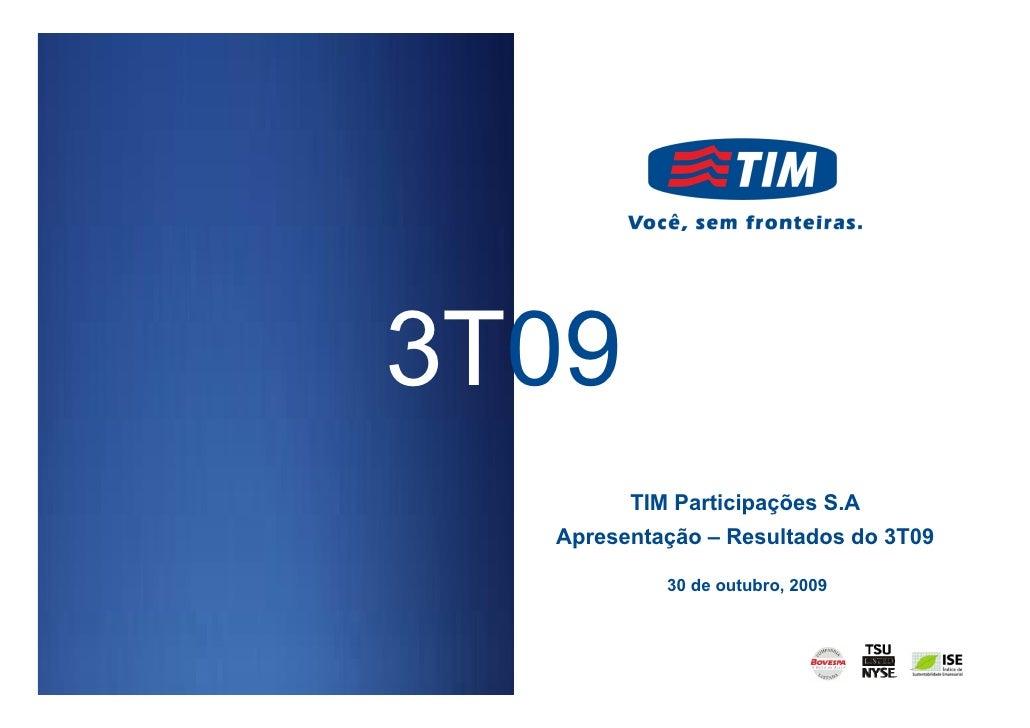 3T09         TIM Participações S.A   Apresentação – Resultados do 3T09             30 de outubro, 2009                    ...