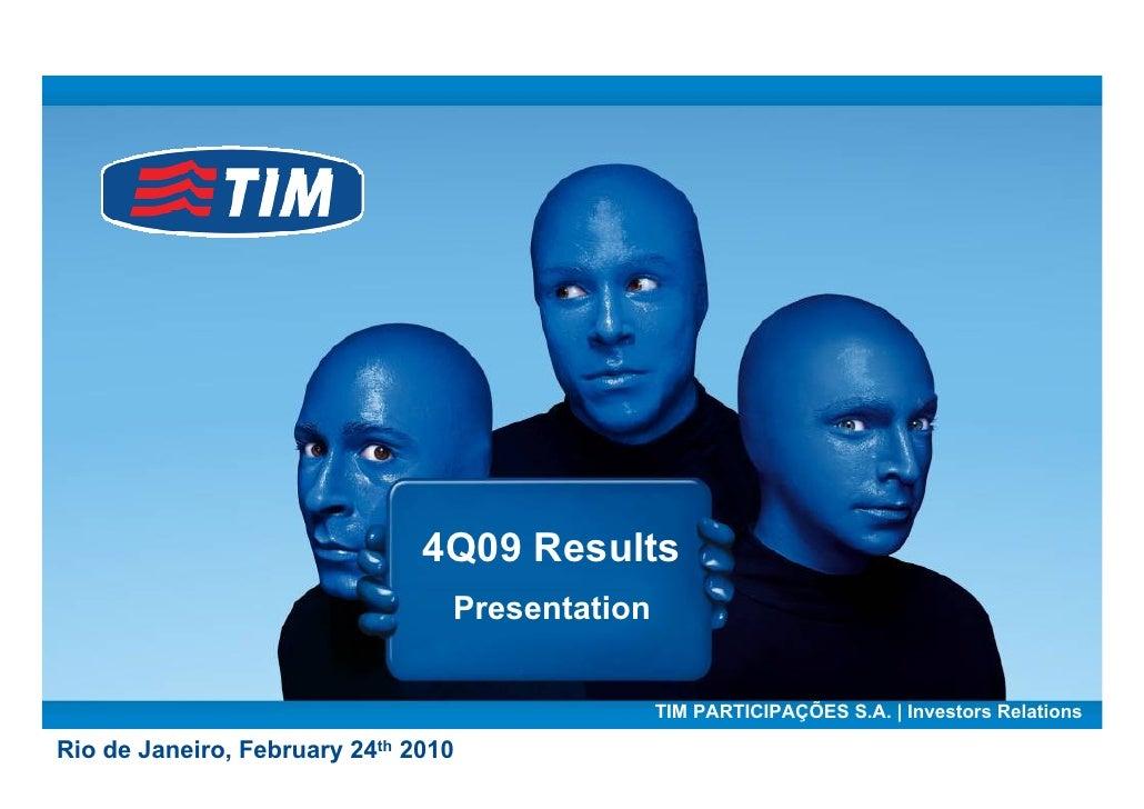 4Q09 Results                                  Presentation                                                   TIM PARTICIPA...