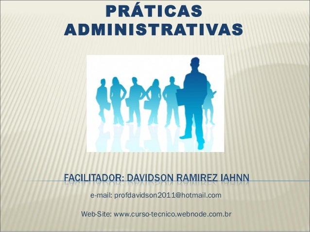 PRÁTICAS ADMINISTRATIVAS e-mail: profdavidson2011@hotmail.com Web-Site: www.curso-tecnico.webnode.com.br