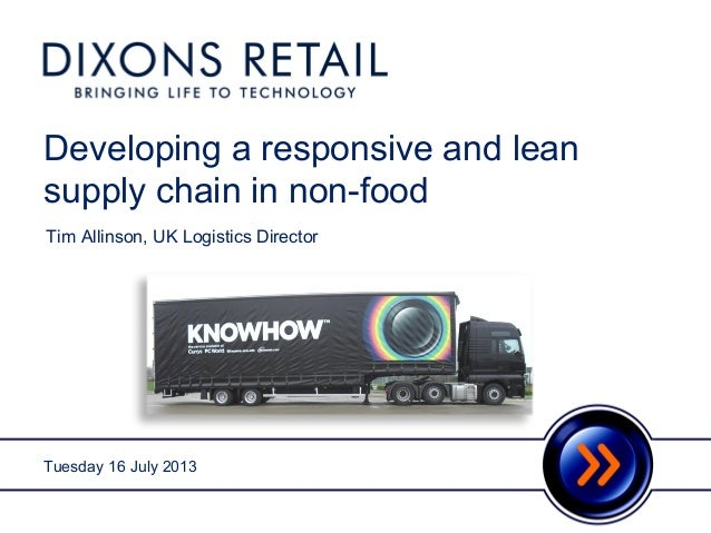 Developing a responsive and lean supply chain in non-food DRAFT Tuesday 16 July 2013 Tim Allinson, UK Logistics Director