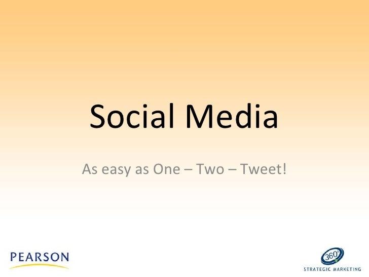 Social Media As easy as One – Two – Tweet!