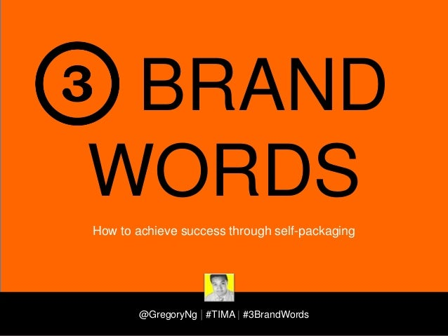 BRAND WORDS How to achieve success through self-packaging  @GregoryNg | #TIMA | #3BrandWords