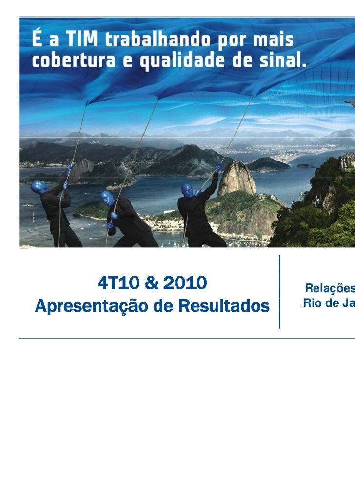 4T10 & 2010           Relações com InvestidoresApresentação de Resultados   Rio d J                             Ri de Jane...