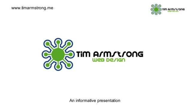 An informative presentation www.timarmstrong.me