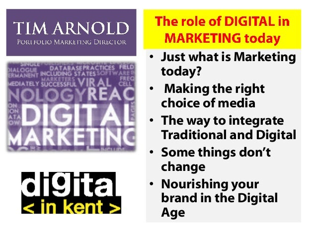 • Just what is Marketing today? • Making the right choice of media • The way to integrate Traditional and Digital • Some t...
