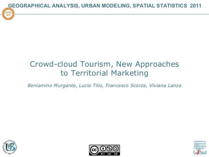 GEOGRAPHICAL ANALYSIS, URBAN MODELING, SPATIAL STATISTICS  2011 Crowd-cloud Tourism, New Approaches to Territorial Marketi...