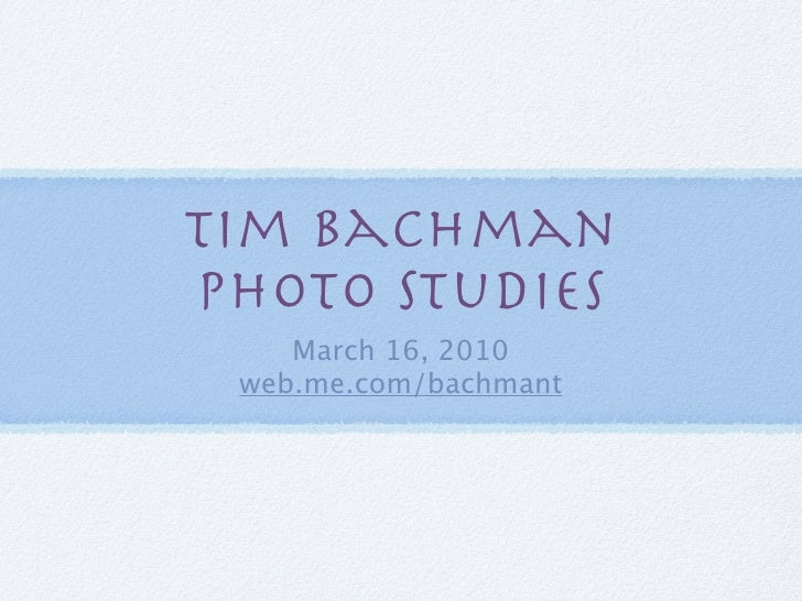 Tim Bachman Photo Studies     March 16, 2010  web.me.com/bachmant
