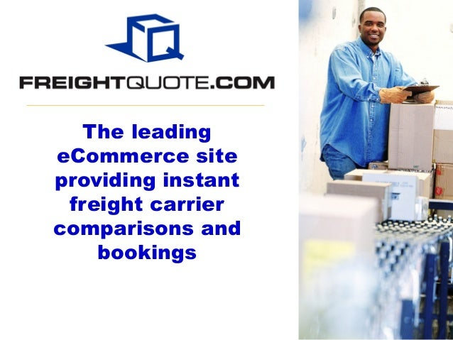 The leadingeCommerce siteproviding instant freight carriercomparisons and    bookings