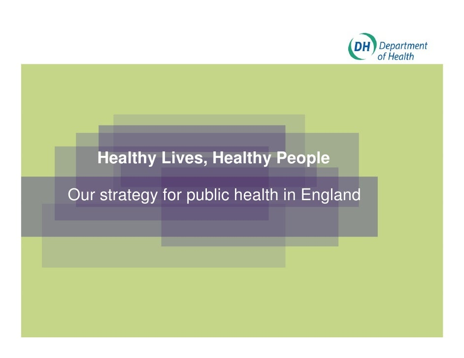 Healthy Lives Healthy People            Lives,Our strategy for p          gy     public health in England                 ...