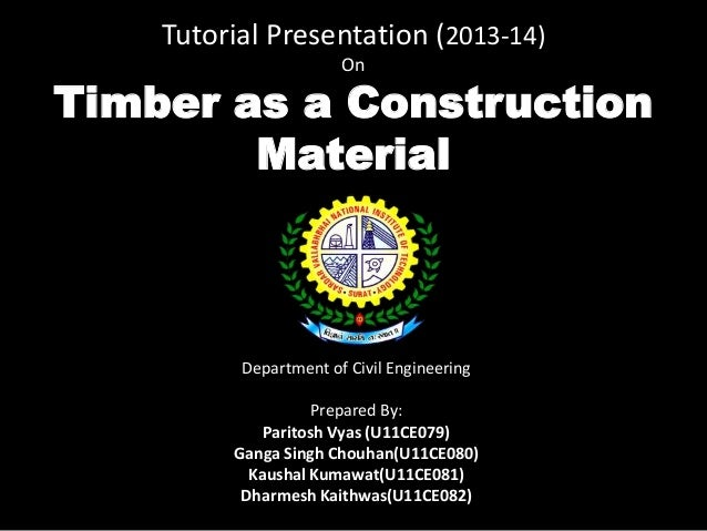Tutorial Presentation (2013-14) On  Timber as a Construction Material  Department of Civil Engineering Prepared By: Parito...