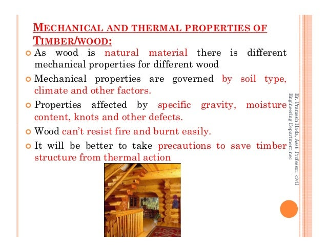 MECHANICAL AND THERMAL PROPERTIES OF TIMBER/WOOD: As wood is natural material there is different mechanical properties for...