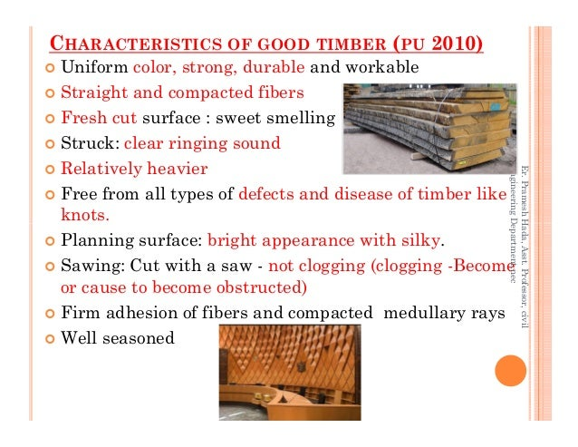 CHARACTERISTICS OF GOOD TIMBER (PU 2010) Uniform color, strong, durable and workable Straight and compacted fibers Fresh c...