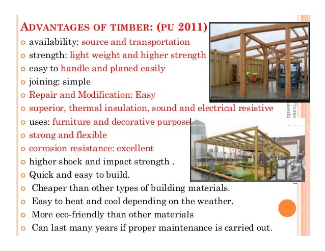 ADVANTAGES OF TIMBER: (PU 2011) availability: source and transportation strength: light weight and higher strength easy to...