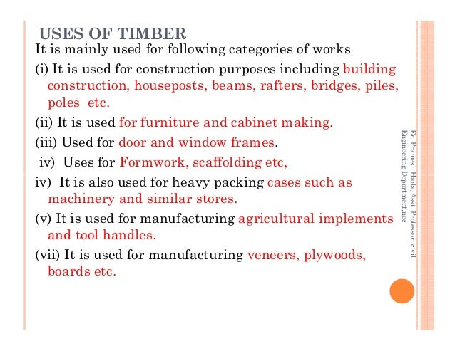 USES OF TIMBER It is mainly used for following categories of works (i) It is used for construction purposes including buil...